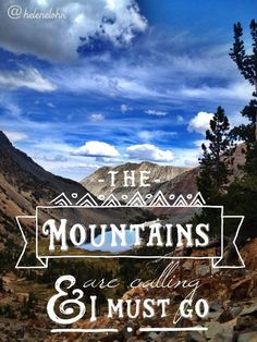 """The mountains are calling and I must go"" quote, John Muir.   Escape modern distractions and release your stress in the wilderness!"