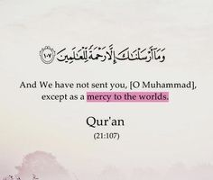 Muhammad (PBUH) was sent as a mercy to the worlds.