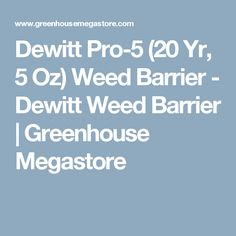 Dewitt Pro-5 (20 Yr, 5 Oz) Weed Barrier - Dewitt Weed Barrier   Greenhouse Megastore