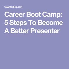 Career Boot Camp: 5 Steps To Become A Better Presenter