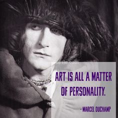 Art is all a matter of personality - Marcel Duchamp Art Quote Inspiration Rrose Selavy