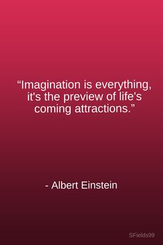"""Imagination is everything, it's the preview of life's coming attractions."" -Albert Einstein. #motivation #inspiration #growth #personal #development #newyear #newyou #truth #learning #affirmation #quote #sfields99"