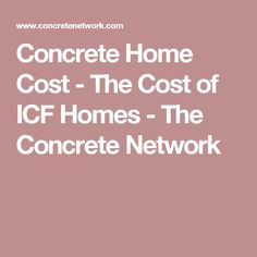 Concrete Home Cost - The Cost of ICF Homes - The Concrete Network