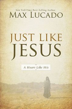 Just Like Jesus. By: Max Lucado. In Just Like Jesus, Max Lucado helps you understand God's wonderful ways of transformation.