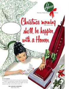 Christmas morning she'll be happier with a hoover vacuum most sexist advertising extremely sexism sexist print ads of the Housewives chauvinism chauvinistic advertisements mad men don worst funny draper