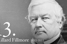 Millard Fillmore - 13th President - born in a log cabin in the backwoods of new york where he worked his father's farm until he entered the law