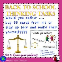 Back to School WOULD YOU RATHER cards. This is a set of idea cards; to start brains working to think critically and evaluate between the choices, with the theme of Back to School and getting to know everyone. These should encourage critical thinking and discussion. These set the tone for the year; warning students that they'll need to think, justify and provide evidence in your classroom. They act as prompts for group discussions; debate topics; writing starters; impromptu speech topics etc