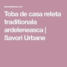 Toba de casa reteta traditionala ardeleneasca | Savori Urbane