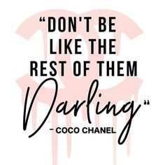 Don't be like the rest of them darling - coco chanel. Motivational Quote, Quotes to live by, Inspirational, Fashion Quotes/ Beauty Quotes Citation Coco Chanel, Coco Chanel Quotes, Motivacional Quotes, Woman Quotes, Wall Quotes, Qoutes, Girly Quotes, Motivation Positive, Positive Quotes