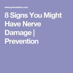 8 Signs You Might Have Nerve Damage | Prevention