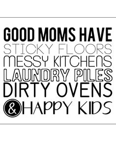 Good Moms have Happy Kids (and a messy house!) Free Printable