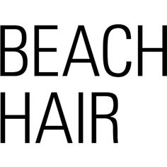Beach Hair Text ❤ liked on Polyvore featuring words, text, fillers, beach, quotes, article, phrase and saying