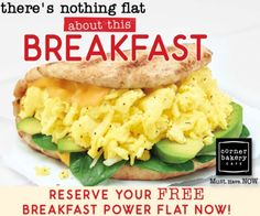 Make a breakfast date with Corner Bakery and receive a FREE Power Flat to start your day right.
