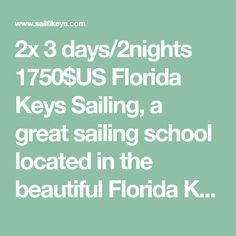 2x 3 days/2nights 1750$US Florida Keys Sailing, a great sailing school located in the beautiful Florida Keys and offering all facets of sailing lessons and US Sailing Certification Courses Sailing Lessons, Us Sailing, Florida Keys, School, Day, Beautiful