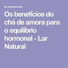 Os benefícios do chá de amora para o equilíbrio hormonal - Lar Natural