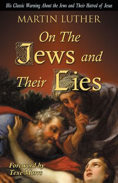 "Martin Luther on the Jews – what you weren't taught in ""School"" December 7, 2014 • Smoloko	 On The Jews and Their Lies Paperback – by Martin Luther Here is Martin Luthers classic book, (the founding father of the Lutheran Protestant Church) banned and censored by the Jews and the Vatican for almost 500 years!"