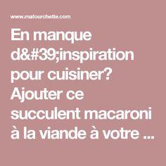 En manque d'inspiration pour cuisiner? Ajouter ce succulent macaroni à la viande à votre menu cette semaine! - Ma Fourchette