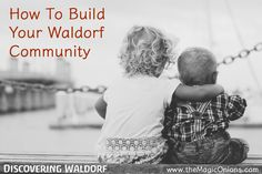 How to Build Your Waldorf Community :: Discovering Waldorf - The Magic Onions