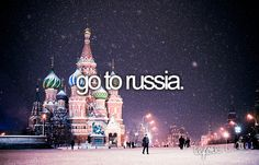 Went to Moscow - it was beautiful, even though it was cold. Must go to St. Petersburg next!