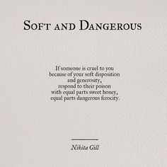 if someone is cruel to you because of your soft disposition and generosity, respond to their poison with equal parts sweet honey, equal parts dangerous ferocity -Nikita Gill The Words, Pretty Words, Beautiful Words, Beautiful Poems About Life, Beautiful Poetry, Nikita Gill, Poem Quotes, Lyric Quotes, Movie Quotes
