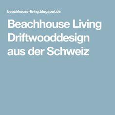 Beachhouse Living Driftwooddesign aus der Schweiz