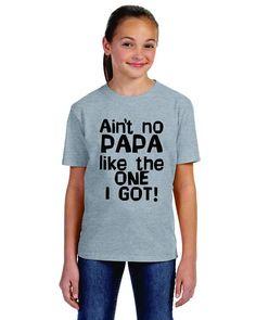 Custom youth shirt Ain't no PAPA like the one I got