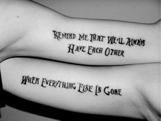 Lembre-me de que nós sempre teremos um ao outro quando todo o resto se for. #curti a tatto