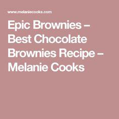 Epic Brownies – Best Chocolate Brownies Recipe – Melanie Cooks