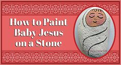 How to paint Baby Jesus on a stone - A step-by-step, illustrated tutorial for a unique Christmas painted rock gift. Painted Rocks Craft, Hand Painted Rocks, Painted Stones, Christmas Rock, Christmas Crafts For Kids, Winter Christmas, Christmas Decorations, Epiphany Crafts, Stone Painting