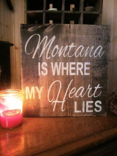 Hey, I found this really awesome Etsy listing at https://www.etsy.com/listing/174761669/montana-is-where-my-heart-lies-sign