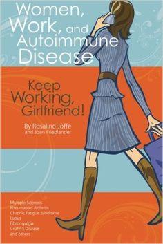 Good Women, Work, And Autoimmune Disease: Keep Working, Girlfriend!: Rosalind  Joffe Part 14