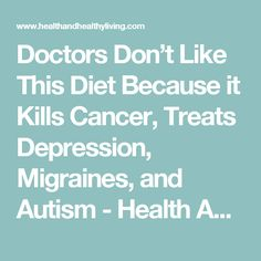 Doctors Don't Like This Diet Because it Kills Cancer, Treats Depression, Migraines, and Autism - Health And Healthy Living