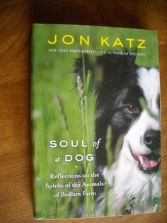 Soul of a Dog Reflections on the spirits of the Animals of Bedlam Farm by Jon Katz For Sale at Wenzel Thrifty Nickel ecrater store