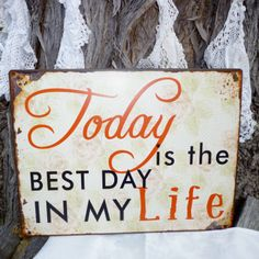 Today Is The Best Day In My Life Tin Sign www.capeoflove.com