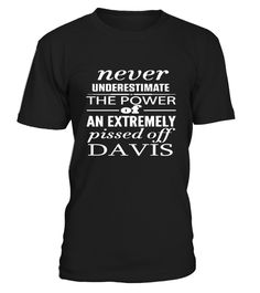 # never underestimate the power DAVIS .  Special Offer, not available in shopsnever underestimate the power of an extremely pissed off    DAVIS       Comes in a variety of styles and colours      Buy yours now before it is too late!      Secured payment via Visa / Mastercard / Amex / PayPal / iDeal      How to place an order            Choose the model from the drop-down menu      Click on       Choose the size and the quantity      Add your delivery address and bank details      Done…