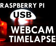 How to Produce a Time-lapse by USB Webcam & Raspberry Pi