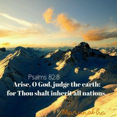 #Psalms 82:1-8 (KJV) God standeth in the congregation of the mighty; he judgeth among the gods. How long will ye judge unjustly, and accept the persons of the wicked? Selah. Arise, O God, judge the earth: for thou shalt inherit all nations. #MARANATHA