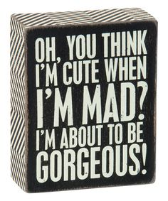 Another great find on #zulily! 'Cute When I'm Mad' ' Box Sign #zulilyfinds
