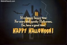 It's a happy happy time For scary and spooky Halloween, So, have a good time, Happy Halloween!