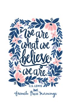 French Press Mornings - C.S. Lewis - We are what we believe we are.