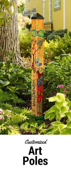 What is an art pole? It's a tall PVC pole that looks like painted wood that you can put in your garden or yard. Some can be customized to pay tribute to a loved one or to commemorate a wedding or new home.