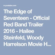 The Edge of Seventeen - Official Red Band Trailer 2016 - Hailee Steinfeld, Woody Harrelson Movie HD - YouTube