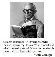 Public Relations | Be more concerned with your character than with your reputation. --Dale Carnegie