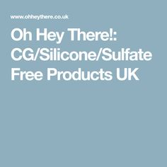 Oh Hey There!: CG/Silicone/Sulfate Free Products UK