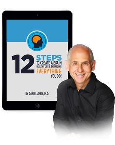 Download Dr. Daniel Amen​'s FREE BOOK and discover 12 simple steps that will radically change your brain.