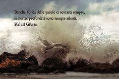 """E finalmente si prova un senso di pace.  """"Benché l'onda delle parole ci sovrasti sempre, le nostre profondità sono sempre silenti."""" Kahlil Gibran  #gibran, #silenzio, #pace, #italiano, #parole,"""