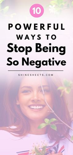 10 Powerful Ways To Stop Being So Negative