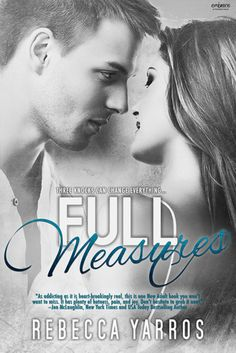 Full Measures by Rebecca Yarros   Publisher: Entangled Publishing   Publication Date: February 10, 2014   www.rebeccaelizabethyarros.com   Contemporary Romance / New Adult