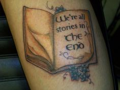 We're all stories in the end. Doctor Who tattoo