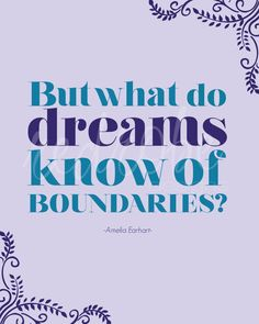 """But what do dreams know of boundaries?"" Amelia Earhart #Quote #earhart #dreams"